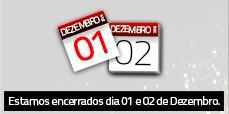 Encerrados dia 01 e 02 de Dezembro